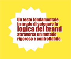 Un testo fondamentale in grado di spiegare la logica del brand attraverso un metodo rigoroso e controllabile