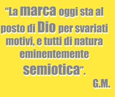 La marca oggi sta al posto di Dio per svariati motivi, e tutti di natura eminentemente semiotica